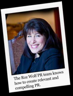The Roz Wolf PR team knows how to create relevant and compelling PR
